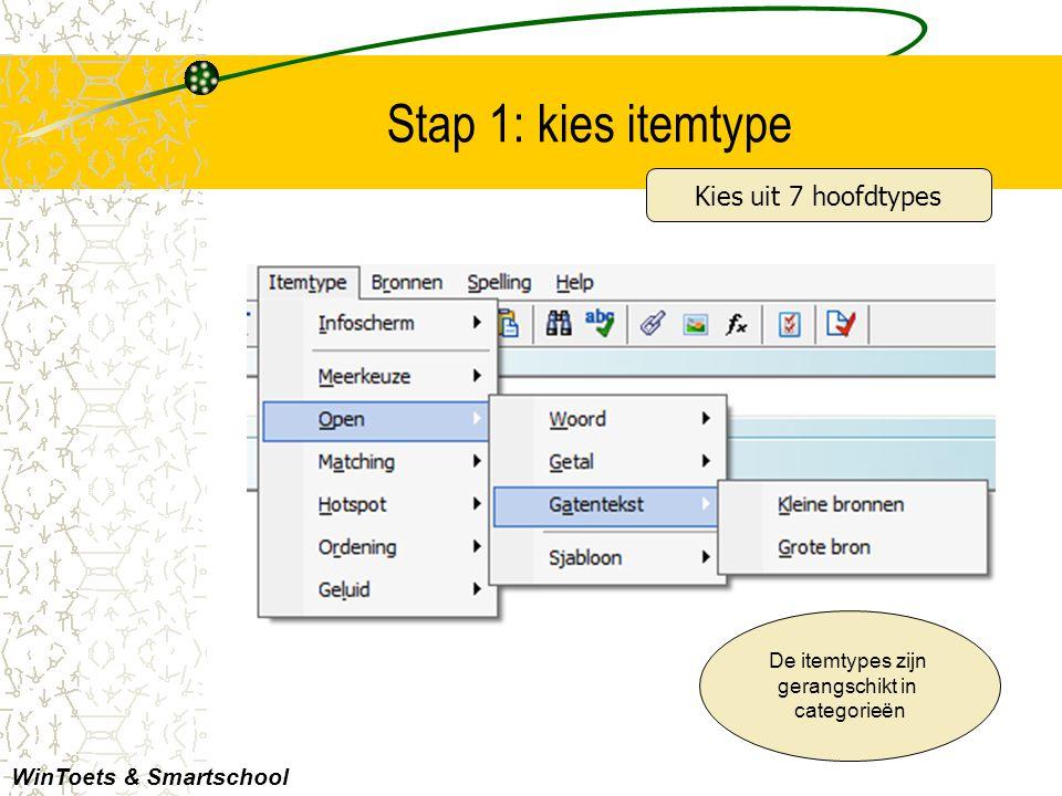 Stap 1: kies itemtype De itemtypes zijn gerangschikt in categorieën WinToets & Smartschool Kies uit 7 hoofdtypes
