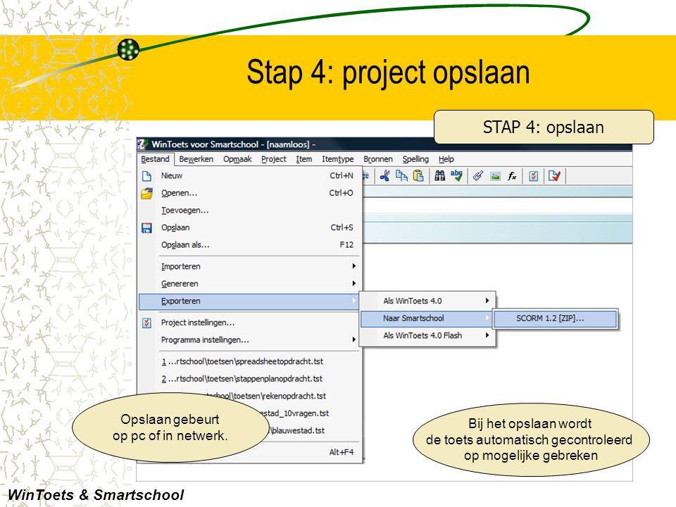 Stap 4: project opslaan WinToets & Smartschool Opslaan gebeurt op pc of in netwerk. STAP 4: opslaan Bij het opslaan wordt de toets automatisch gecontr