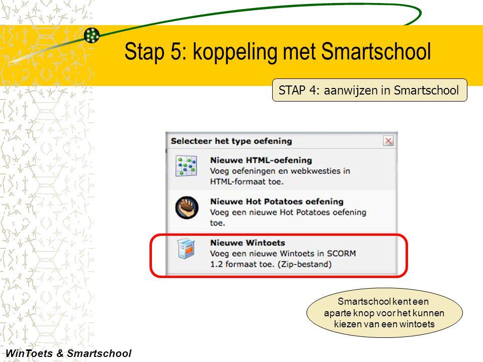 Stap 5: koppeling met Smartschool WinToets & Smartschool Smartschool kent een aparte knop voor het kunnen kiezen van een wintoets STAP 4: aanwijzen in