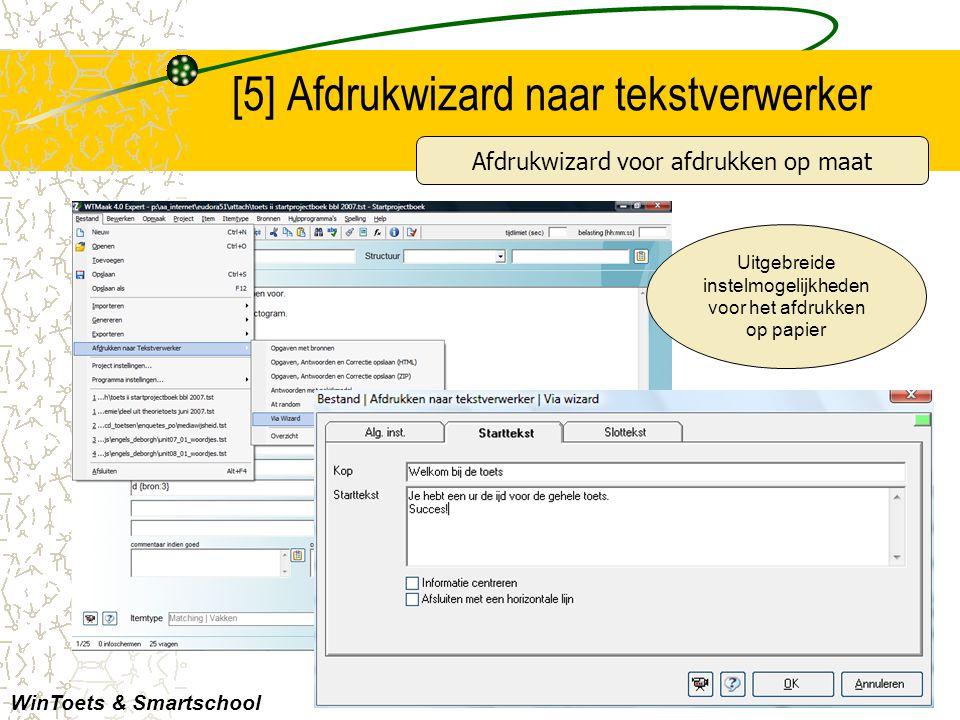 [5] Afdrukwizard naar tekstverwerker WinToets & Smartschool Afdrukwizard voor afdrukken op maat Uitgebreide instelmogelijkheden voor het afdrukken op