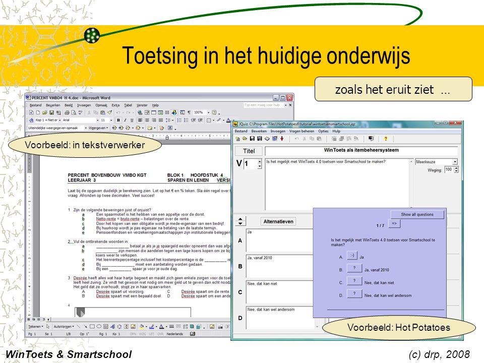 Toetsing in het huidige onderwijs WinToets & Smartschool(c) drp, 2008 Voorbeeld: in tekstverwerker Voorbeeld: Hot Potatoes zoals het eruit ziet …