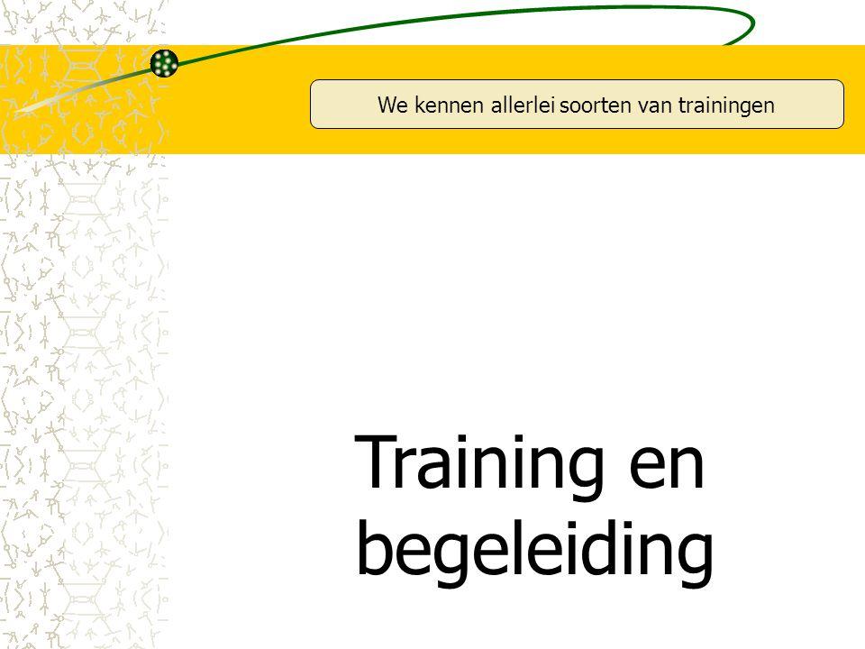 We kennen allerlei soorten van trainingen Training en begeleiding