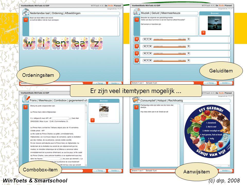 Ordeningsitem Combobox-item Geluiditem Aanwijsitem WinToets & Smartschool(c) drp, 2008 Er zijn veel itemtypen mogelijk...
