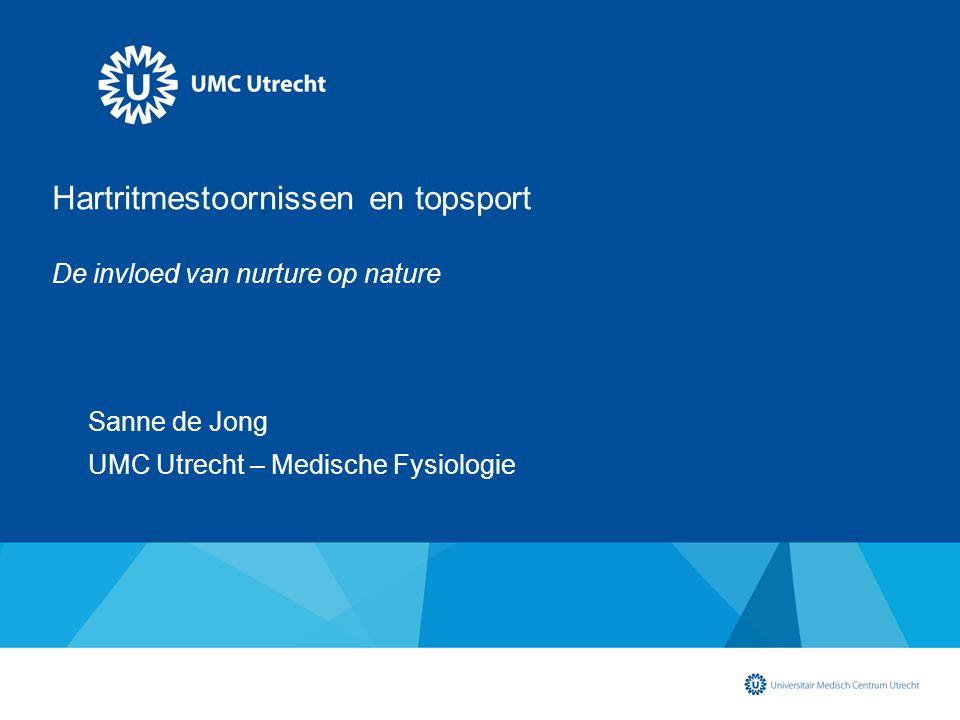 Sanne de Jong UMC Utrecht – Medische Fysiologie Hartritmestoornissen en topsport De invloed van nurture op nature