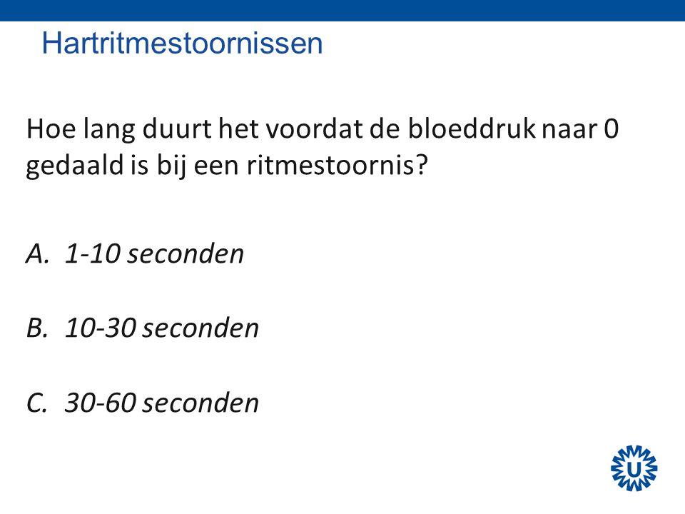 Hartritmestoornissen Hoe lang duurt het voordat de bloeddruk naar 0 gedaald is bij een ritmestoornis? A.1-10 seconden B.10-30 seconden C.30-60 seconde
