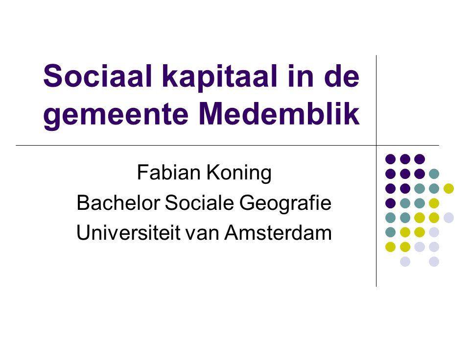 Sociaal kapitaal in de gemeente Medemblik Fabian Koning Bachelor Sociale Geografie Universiteit van Amsterdam