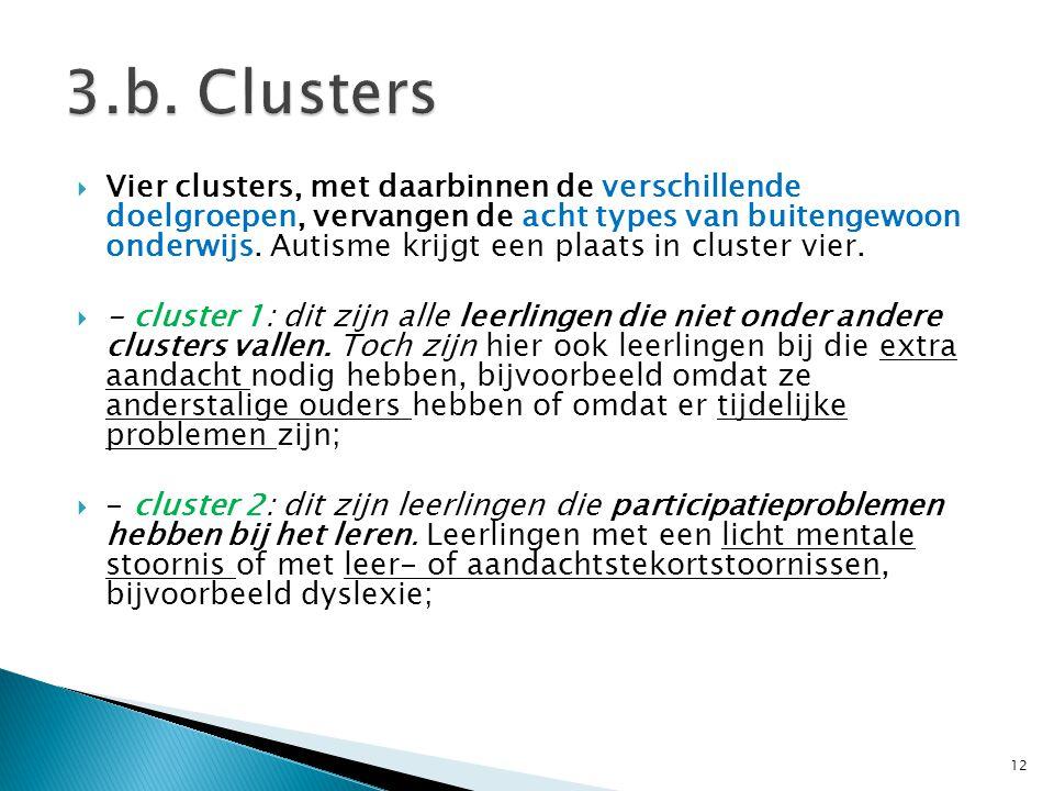  Vier clusters, met daarbinnen de verschillende doelgroepen, vervangen de acht types van buitengewoon onderwijs. Autisme krijgt een plaats in cluster