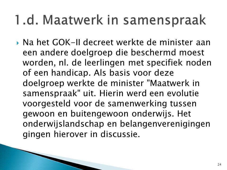  Na het GOK-II decreet werkte de minister aan een andere doelgroep die beschermd moest worden, nl. de leerlingen met specifiek noden of een handicap.