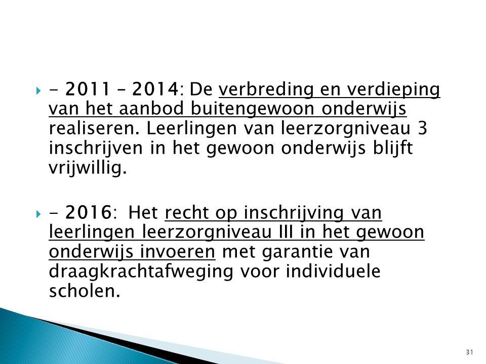  - 2011 – 2014: De verbreding en verdieping van het aanbod buitengewoon onderwijs realiseren. Leerlingen van leerzorgniveau 3 inschrijven in het gewo