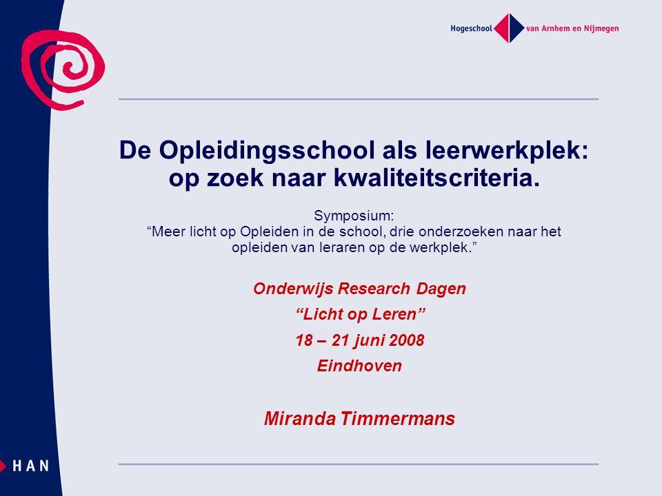 """De Opleidingsschool als leerwerkplek: op zoek naar kwaliteitscriteria. Onderwijs Research Dagen """"Licht op Leren"""" 18 – 21 juni 2008 Eindhoven Miranda T"""