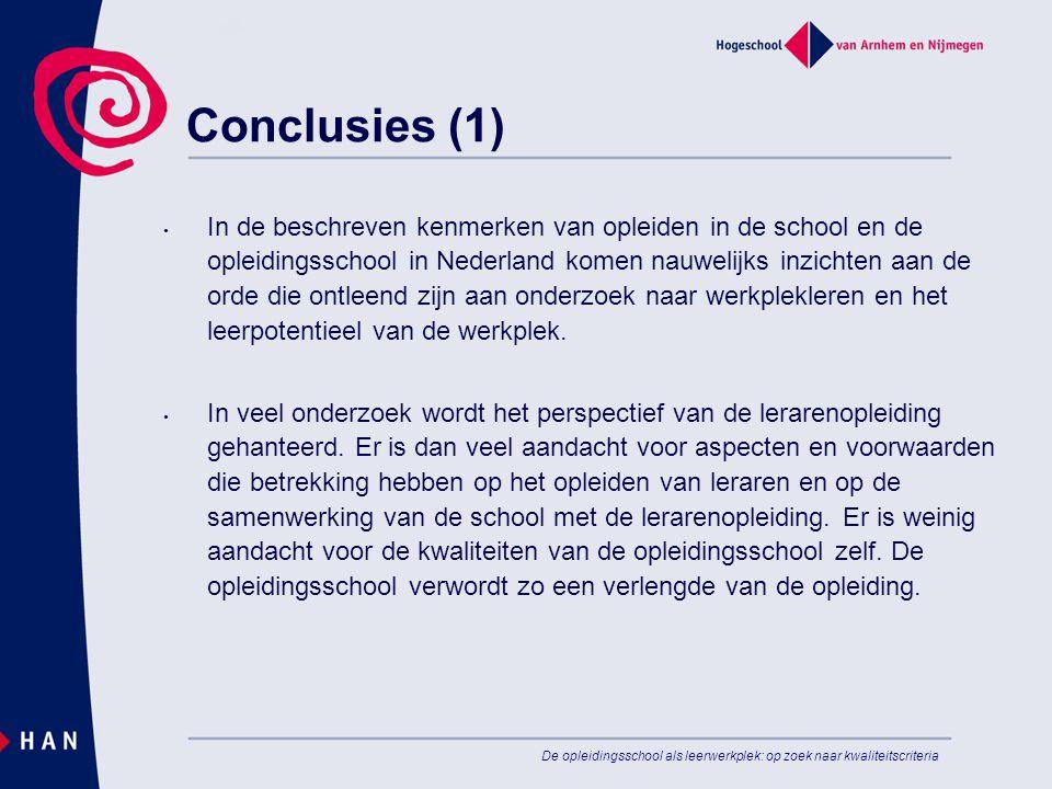 De opleidingsschool als leerwerkplek: op zoek naar kwaliteitscriteria Conclusies (1) • In de beschreven kenmerken van opleiden in de school en de ople