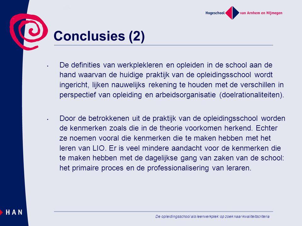 De opleidingsschool als leerwerkplek: op zoek naar kwaliteitscriteria Conclusies (2) • De definities van werkplekleren en opleiden in de school aan de