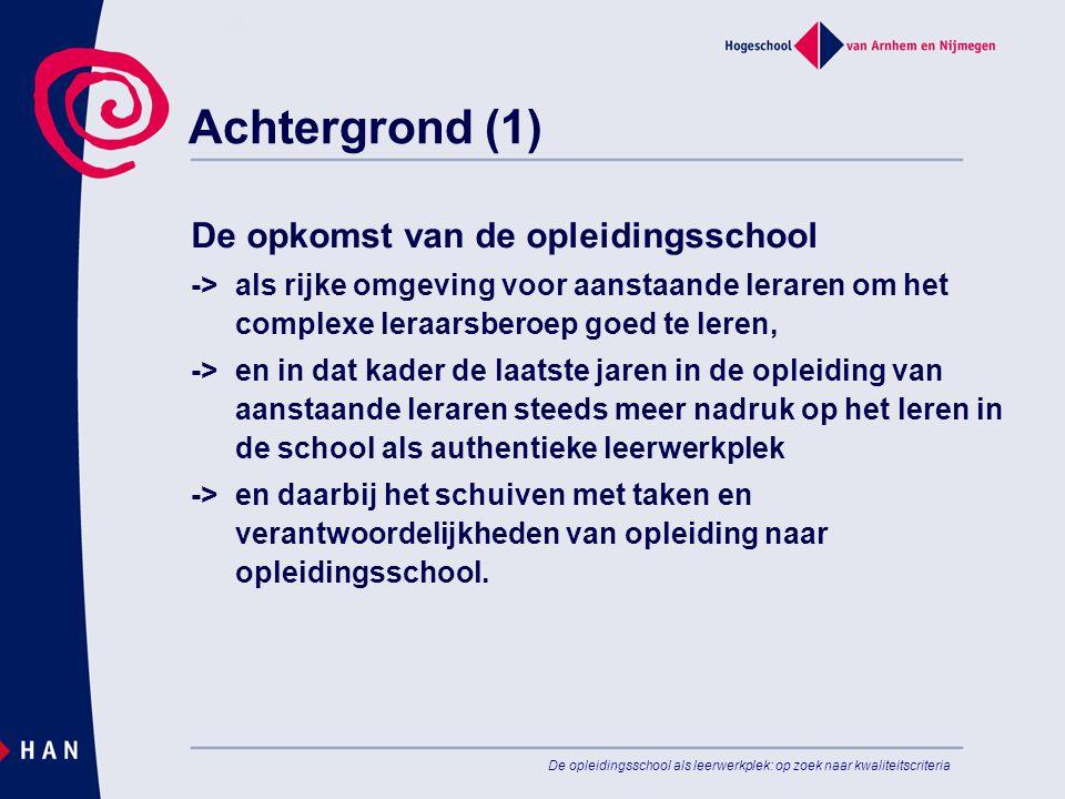 De opleidingsschool als leerwerkplek: op zoek naar kwaliteitscriteria Achtergrond (2) Echter: -> wanneer is een opleidingsschool een rijke leeromgeving.