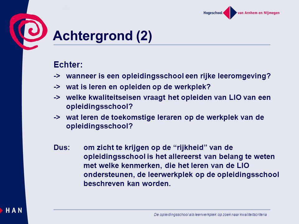 De opleidingsschool als leerwerkplek: op zoek naar kwaliteitscriteria Achtergrond (2) Echter: -> wanneer is een opleidingsschool een rijke leeromgevin