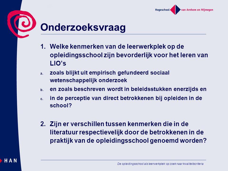 De opleidingsschool als leerwerkplek: op zoek naar kwaliteitscriteria Onderzoeksvraag 1. Welke kenmerken van de leerwerkplek op de opleidingsschool zi