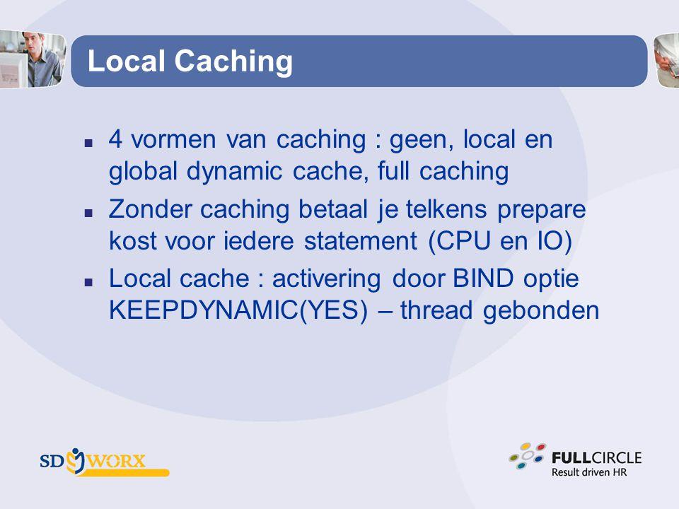 Local Caching n 4 vormen van caching : geen, local en global dynamic cache, full caching n Zonder caching betaal je telkens prepare kost voor iedere s