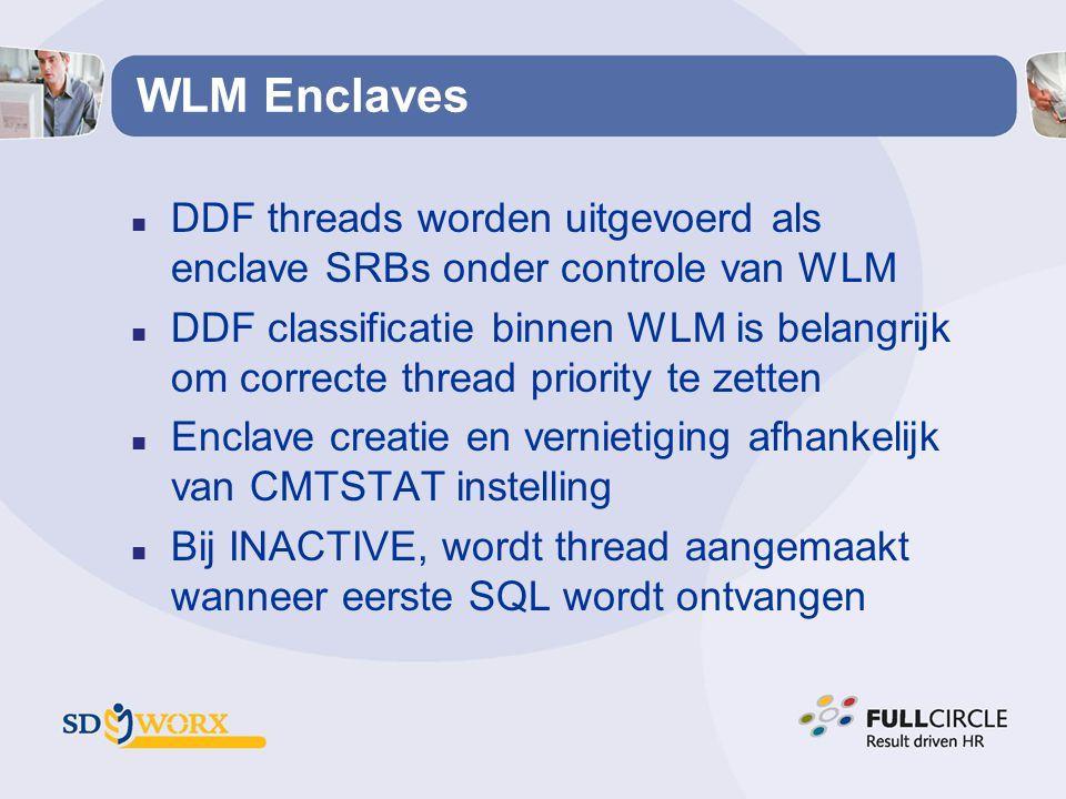 WLM Enclaves n DDF threads worden uitgevoerd als enclave SRBs onder controle van WLM n DDF classificatie binnen WLM is belangrijk om correcte thread p