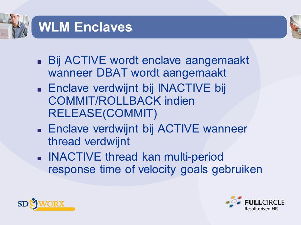 WLM Enclaves n Bij ACTIVE wordt enclave aangemaakt wanneer DBAT wordt aangemaakt n Enclave verdwijnt bij INACTIVE bij COMMIT/ROLLBACK indien RELEASE(C