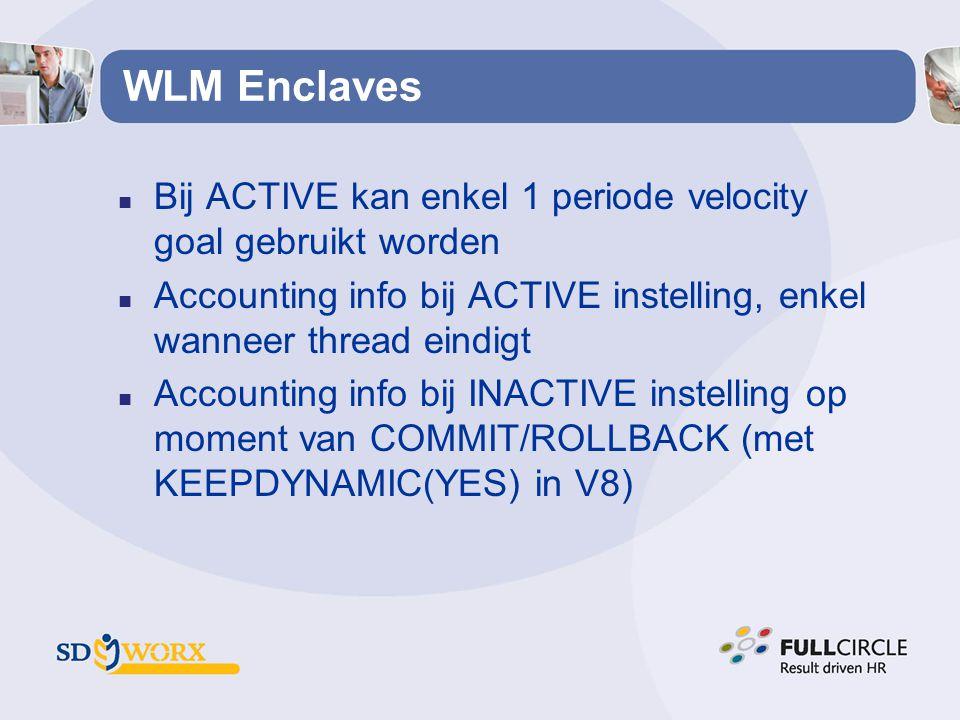 WLM Enclaves n Bij ACTIVE kan enkel 1 periode velocity goal gebruikt worden n Accounting info bij ACTIVE instelling, enkel wanneer thread eindigt n Ac