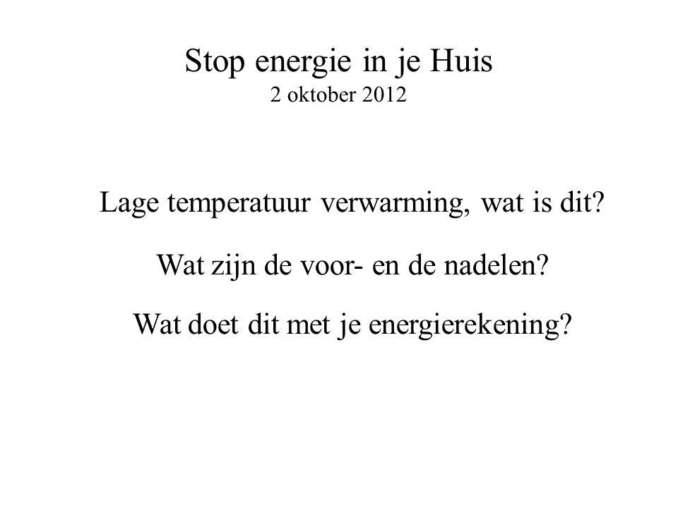 Stop energie in je Huis 2 oktober 2012 Lage temperatuur verwarming, wat is dit? Wat zijn de voor- en de nadelen? Wat doet dit met je energierekening?