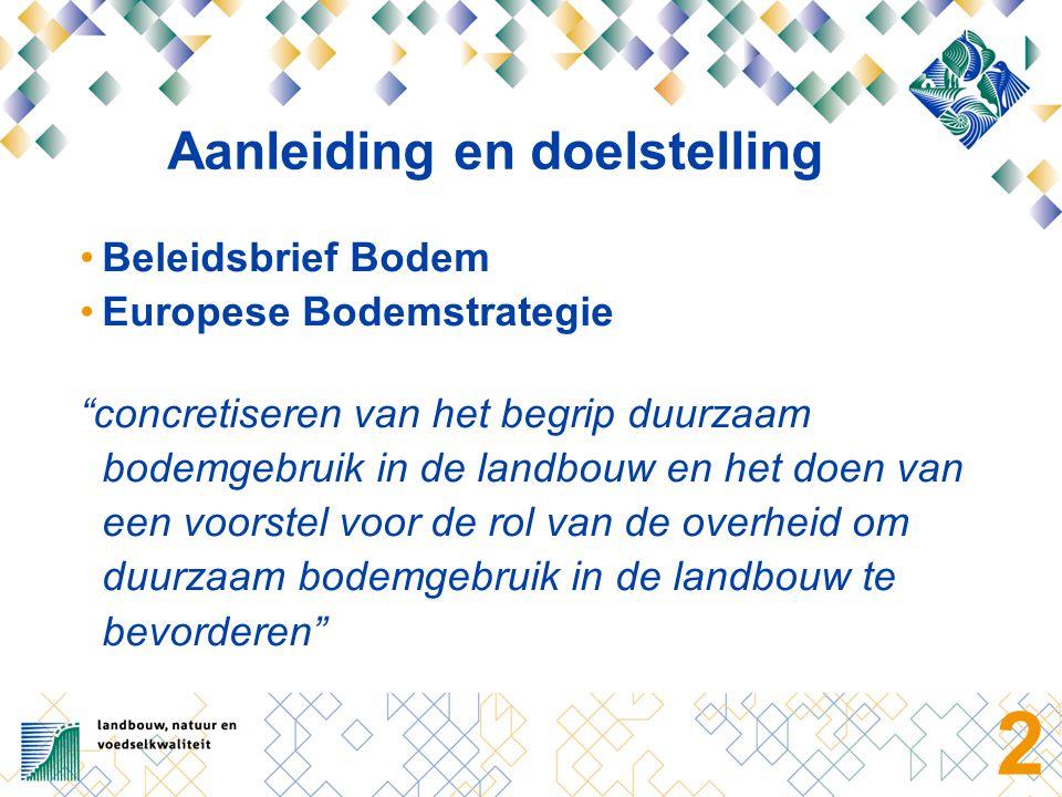 3 Afbakening • Bodemgebruik door agrariërs in Nederland • Bestaande (beleids)kaders • EU bodemthema's: •Organische stof •Bodembiodiversiteit •Bodemstructuur •Verontreinigingen •Erosie