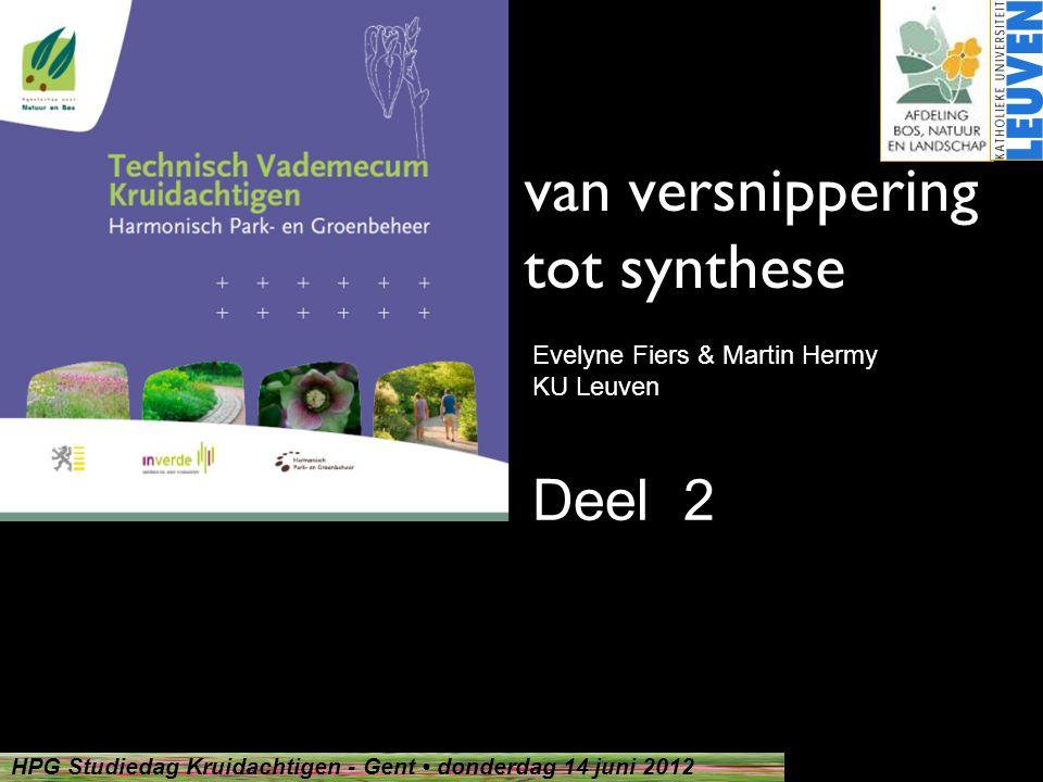 Martin.Hermy@ees.kuleuven.be HPG Studiedag Kruidachtigen - Gent • donderdag 14 juni 2012 van versnippering tot synthese Evelyne Fiers & Martin Hermy K