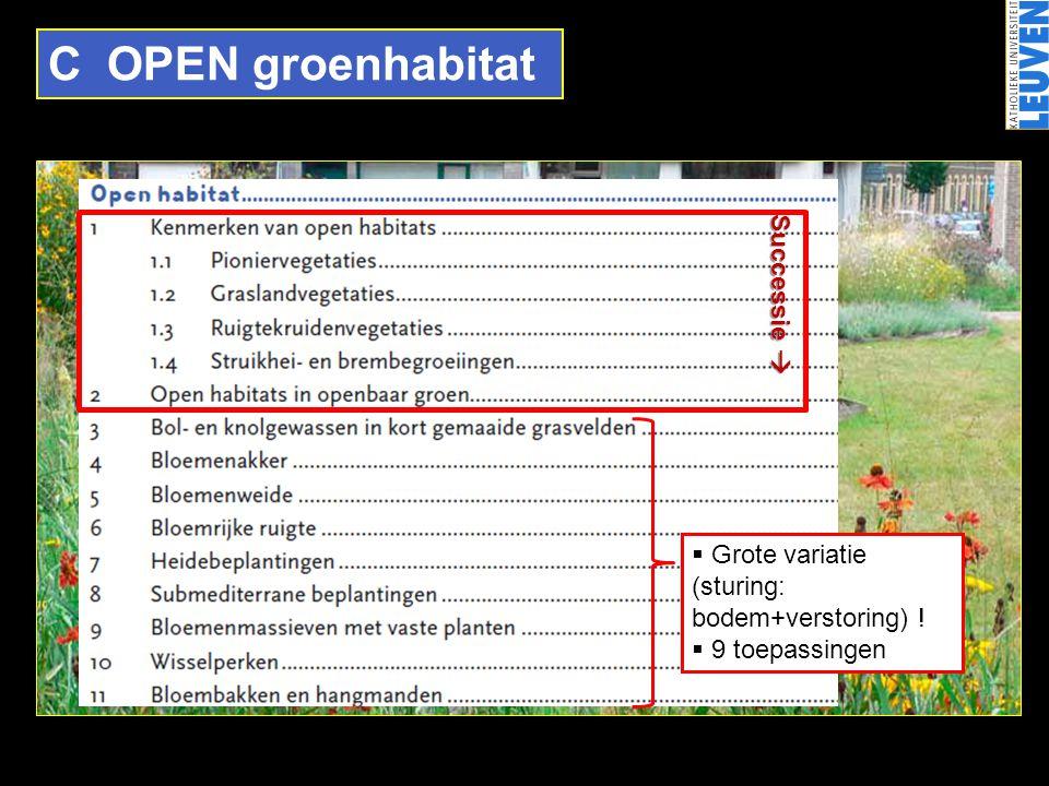 C OPEN groenhabitat  Grote variatie (sturing: bodem+verstoring) !  9 toepassingen Successie 