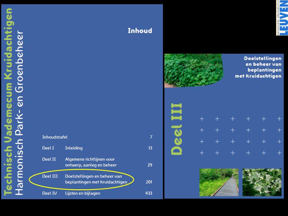 Deel III •doelstellingen en beheer van de verschillende toepassingen van beplantingen •met kruidachtigen in openbaar groen • •  de algemene richtlijnen uit I & II worden vertaald naar specifieke toepassingen van kruidachtigen •  toepassingen worden gegroepeerd per groenhabitat = 5 Voorstudie Voorontwerp BeplantingsplanAanleg Beheer