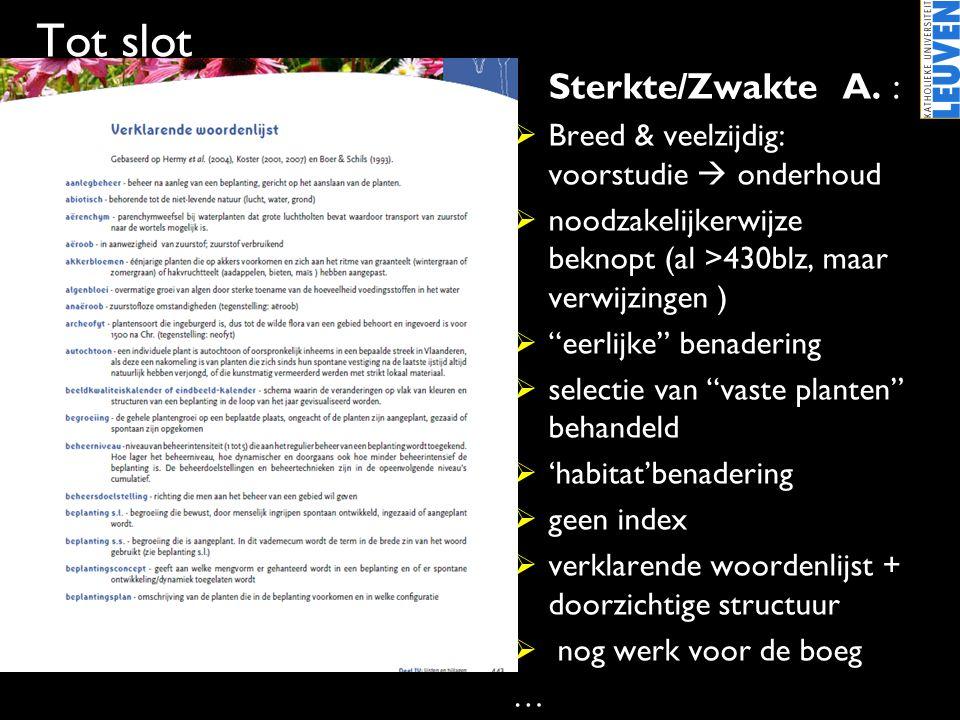 """Tot slot •Sterkte/Zwakte A. :  Breed & veelzijdig: voorstudie  onderhoud  noodzakelijkerwijze beknopt (al >430blz, maar verwijzingen )  """"eerlijke"""""""