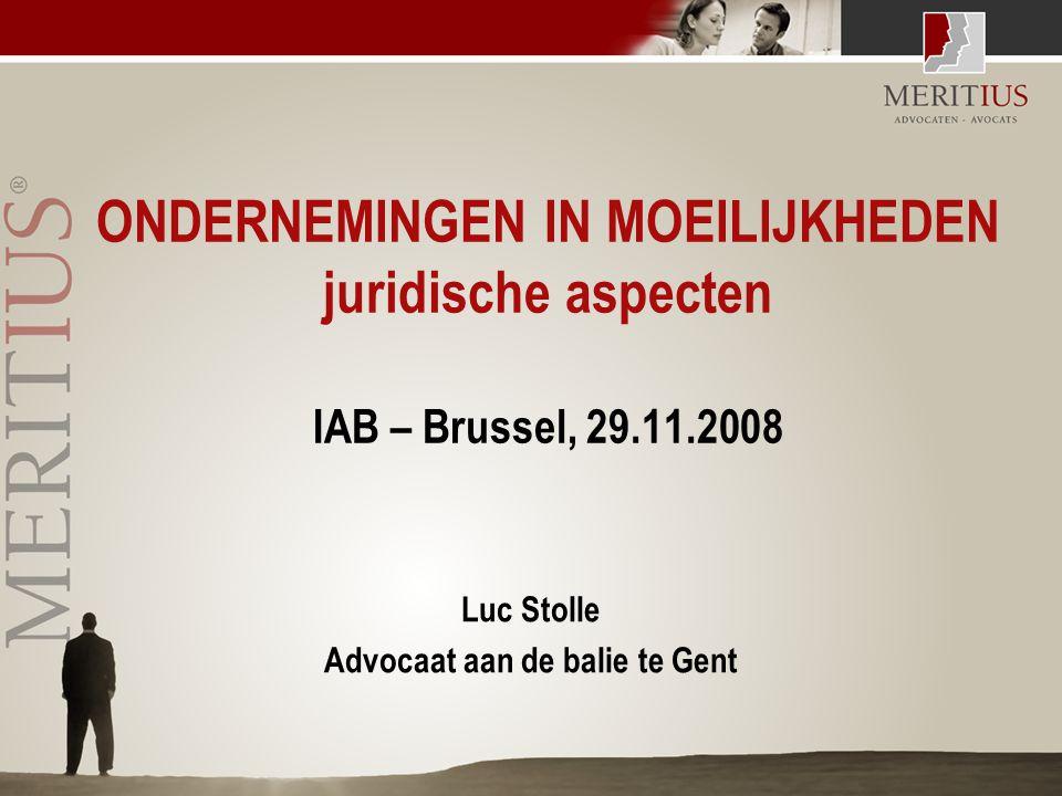 ONDERNEMINGEN IN MOEILIJKHEDEN juridische aspecten IAB – Brussel, 29.11.2008 Luc Stolle Advocaat aan de balie te Gent