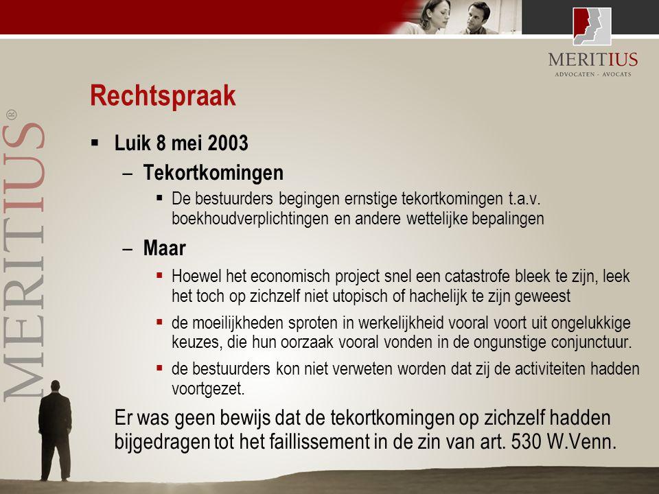 Rechtspraak  Luik 8 mei 2003 – Tekortkomingen  De bestuurders begingen ernstige tekortkomingen t.a.v. boekhoudverplichtingen en andere wettelijke be
