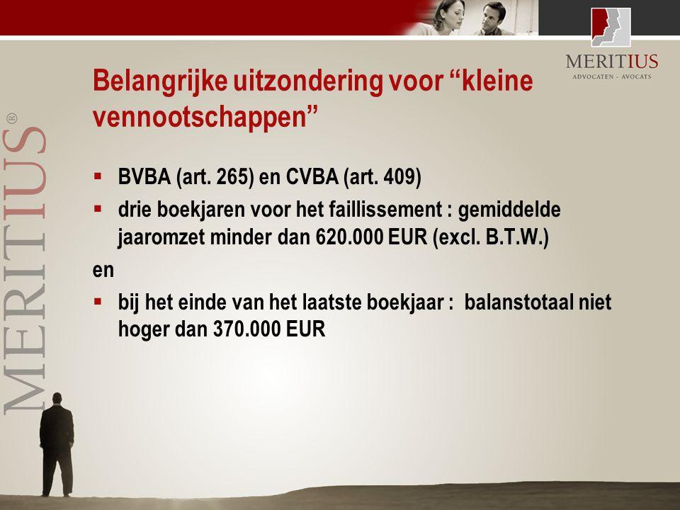 """Belangrijke uitzondering voor """"kleine vennootschappen""""  BVBA (art. 265) en CVBA (art. 409)  drie boekjaren voor het faillissement : gemiddelde jaaro"""