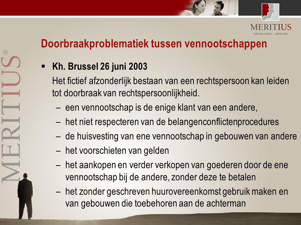Doorbraakproblematiek tussen vennootschappen  Kh. Brussel 26 juni 2003 Het fictief afzonderlijk bestaan van een rechtspersoon kan leiden tot doorbraa