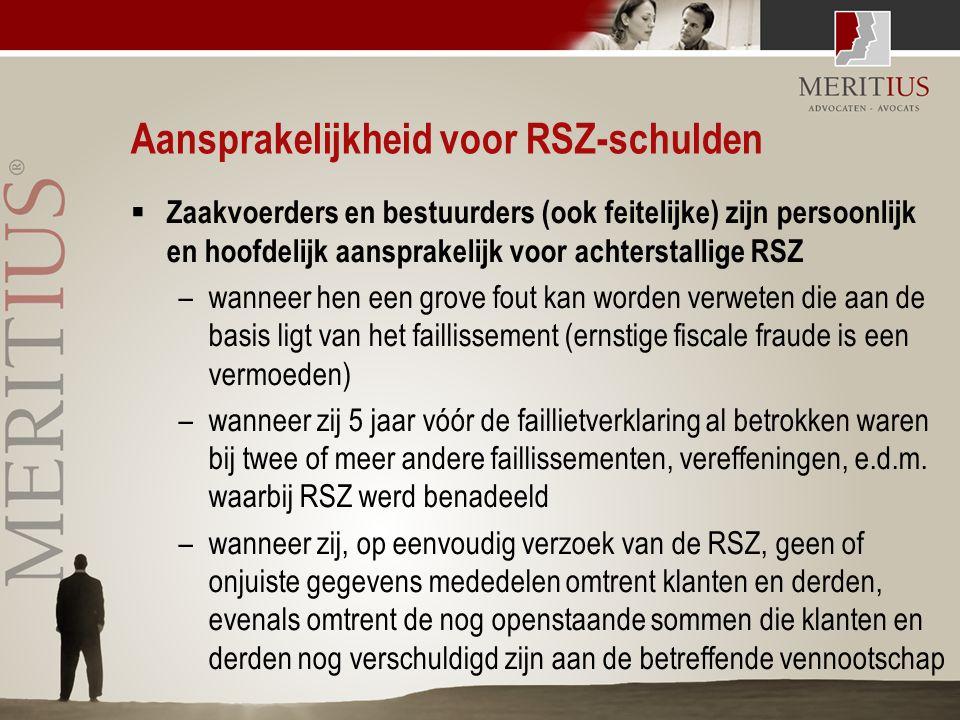 Aansprakelijkheid voor RSZ-schulden  Zaakvoerders en bestuurders (ook feitelijke) zijn persoonlijk en hoofdelijk aansprakelijk voor achterstallige RS