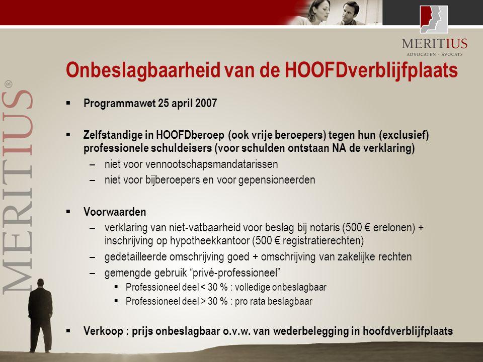 Onbeslagbaarheid van de HOOFDverblijfplaats  Programmawet 25 april 2007  Zelfstandige in HOOFDberoep (ook vrije beroepers) tegen hun (exclusief) pro