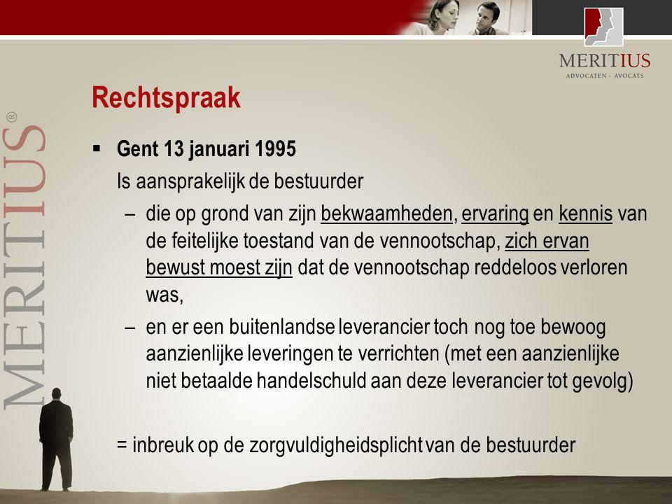 Rechtspraak  Gent 13 januari 1995 Is aansprakelijk de bestuurder –die op grond van zijn bekwaamheden, ervaring en kennis van de feitelijke toestand v