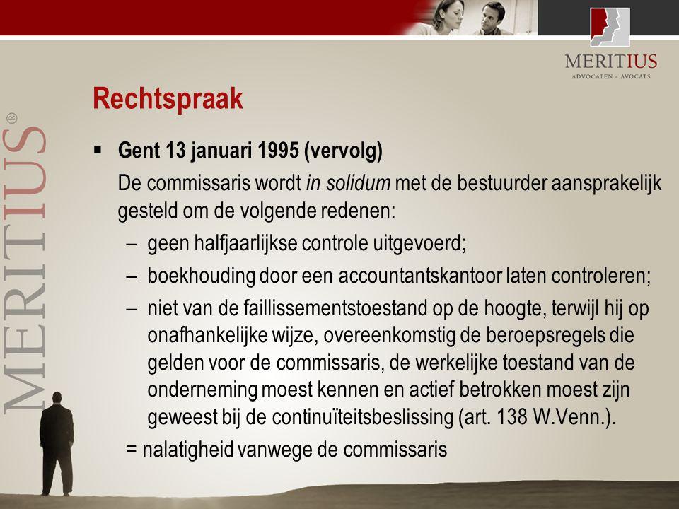 Rechtspraak  Gent 13 januari 1995 (vervolg) De commissaris wordt in solidum met de bestuurder aansprakelijk gesteld om de volgende redenen: –geen hal