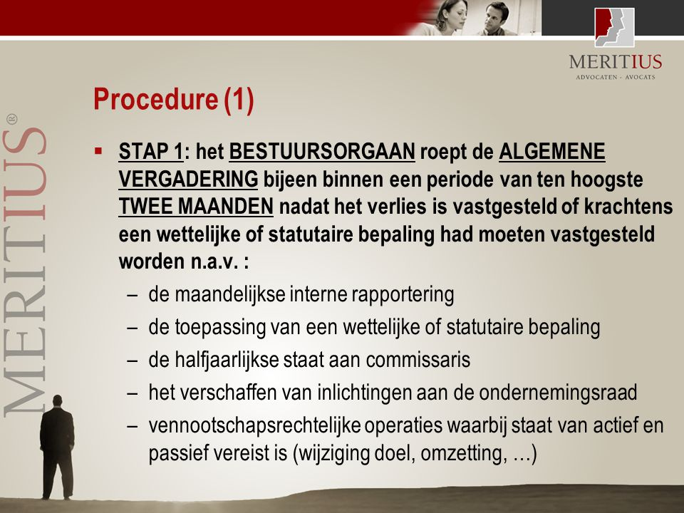Procedure (1)  STAP 1: het BESTUURSORGAAN roept de ALGEMENE VERGADERING bijeen binnen een periode van ten hoogste TWEE MAANDEN nadat het verlies is v