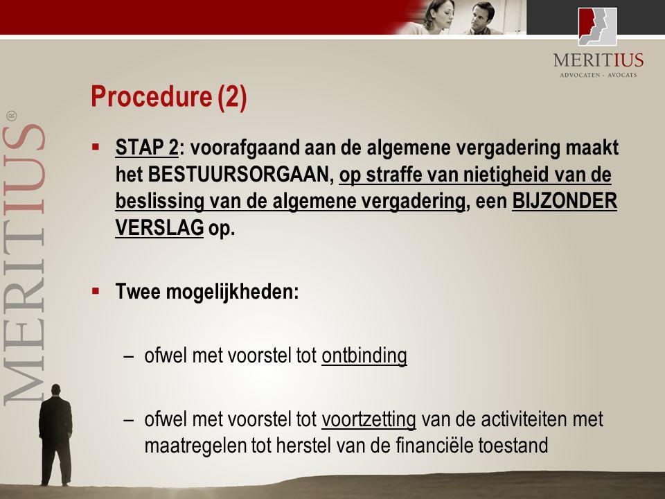 Procedure (2)  STAP 2: voorafgaand aan de algemene vergadering maakt het BESTUURSORGAAN, op straffe van nietigheid van de beslissing van de algemene