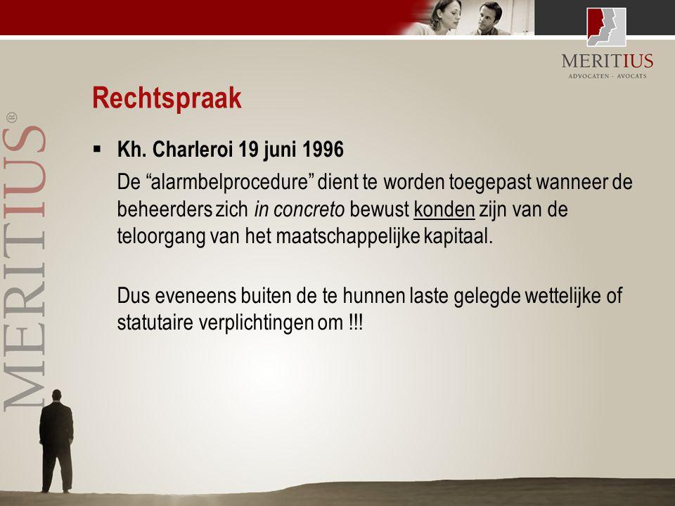 """Rechtspraak  Kh. Charleroi 19 juni 1996 De """"alarmbelprocedure"""" dient te worden toegepast wanneer de beheerders zich in concreto bewust konden zijn va"""