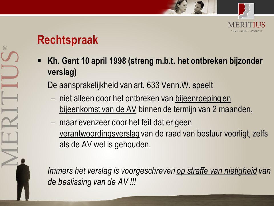 Rechtspraak  Kh. Gent 10 april 1998 (streng m.b.t. het ontbreken bijzonder verslag) De aansprakelijkheid van art. 633 Venn.W. speelt –niet alleen doo