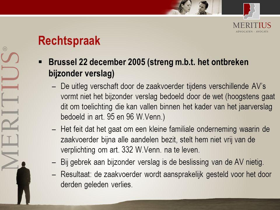 Rechtspraak  Brussel 22 december 2005 (streng m.b.t. het ontbreken bijzonder verslag) –De uitleg verschaft door de zaakvoerder tijdens verschillende