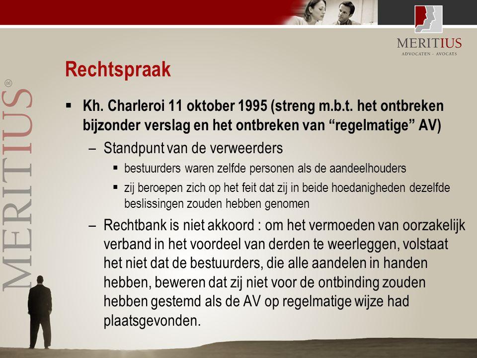 """Rechtspraak  Kh. Charleroi 11 oktober 1995 (streng m.b.t. het ontbreken bijzonder verslag en het ontbreken van """"regelmatige"""" AV) –Standpunt van de ve"""
