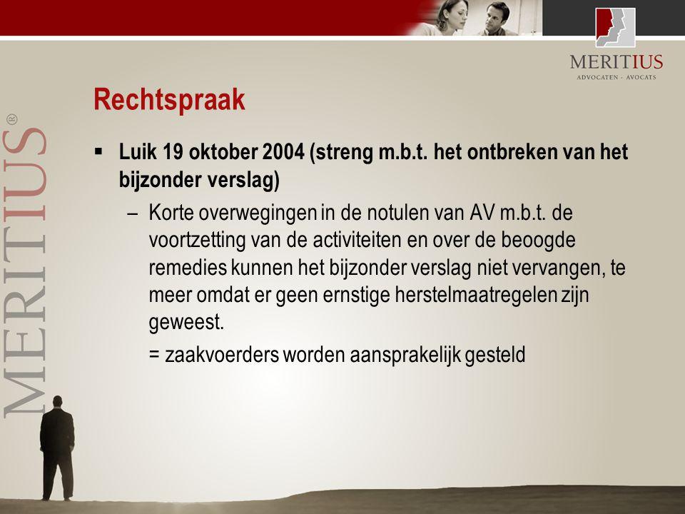 Rechtspraak  Luik 19 oktober 2004 (streng m.b.t. het ontbreken van het bijzonder verslag) –Korte overwegingen in de notulen van AV m.b.t. de voortzet