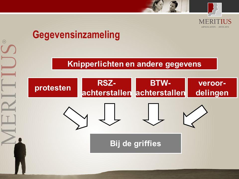 Gegevensinzameling protesten RSZ- achterstallen BTW- achterstallen veroor- delingen Bij de griffies Knipperlichten en andere gegevens