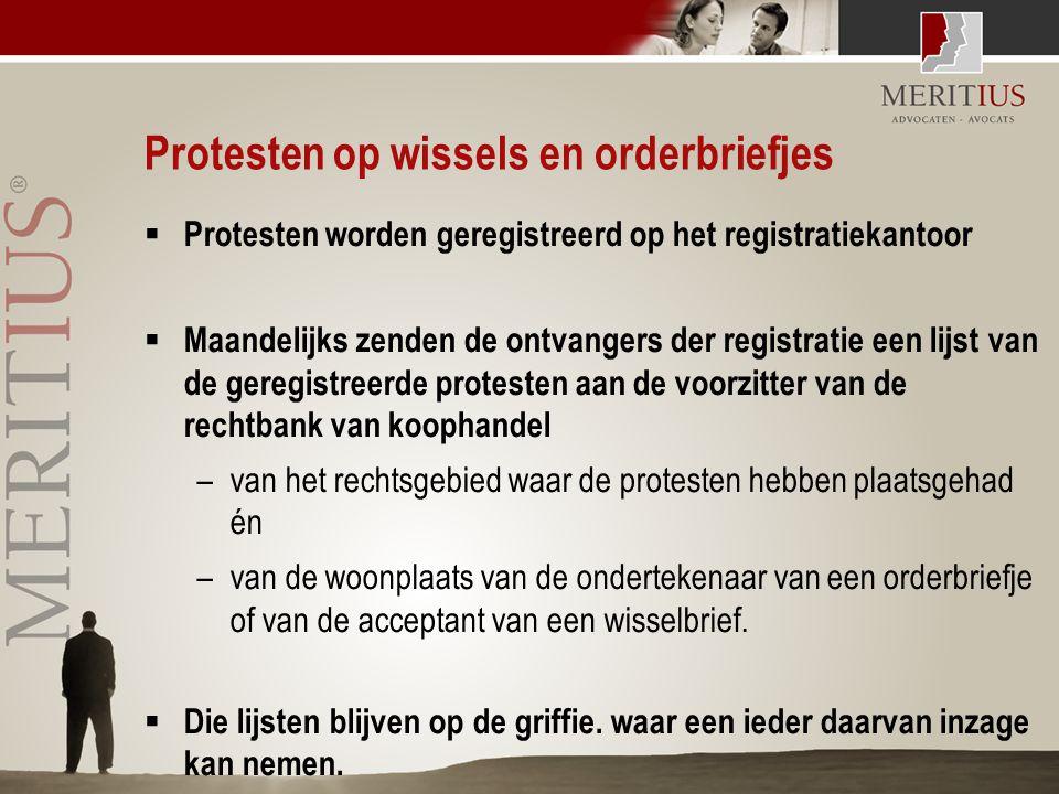 Protesten op wissels en orderbriefjes  Protesten worden geregistreerd op het registratiekantoor  Maandelijks zenden de ontvangers der registratie ee