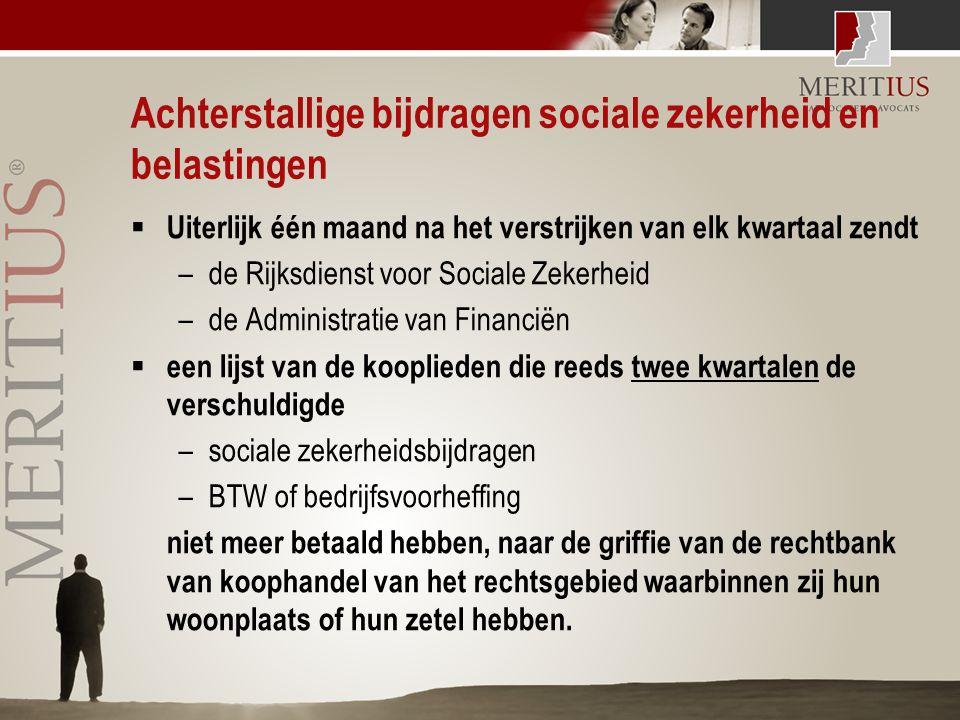 Achterstallige bijdragen sociale zekerheid en belastingen  Uiterlijk één maand na het verstrijken van elk kwartaal zendt –de Rijksdienst voor Sociale