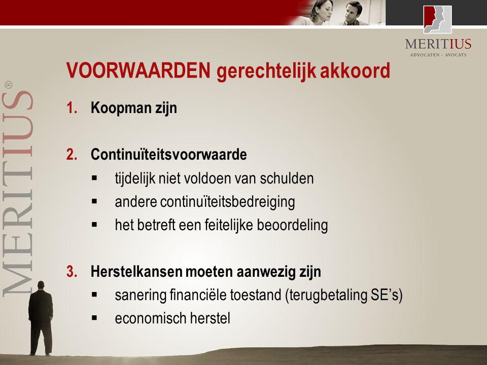 VOORWAARDEN gerechtelijk akkoord 1.Koopman zijn 2.Continuïteitsvoorwaarde  tijdelijk niet voldoen van schulden  andere continuïteitsbedreiging  het
