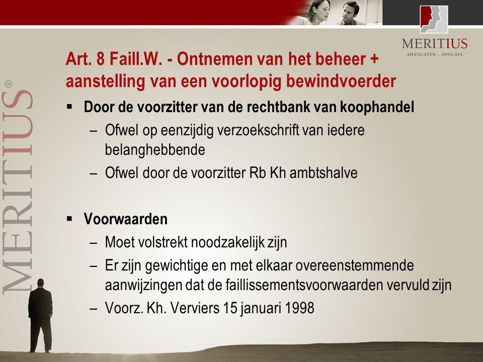 Art. 8 Faill.W. - Ontnemen van het beheer + aanstelling van een voorlopig bewindvoerder  Door de voorzitter van de rechtbank van koophandel –Ofwel op