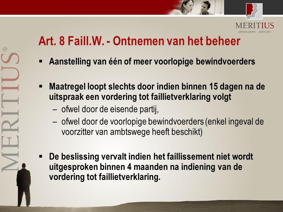 Art. 8 Faill.W. - Ontnemen van het beheer  Aanstelling van één of meer voorlopige bewindvoerders  Maatregel loopt slechts door indien binnen 15 dage